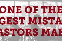 One of the Biggest Mistakes Pastors Make